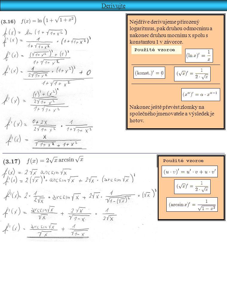 Derivujte Nejdříve derivujeme přirozený logaritmus, pak druhou odmocninu a nakonec druhou mocninu x spolu s konstantou 1 v závorce. Použité vzorce Nak