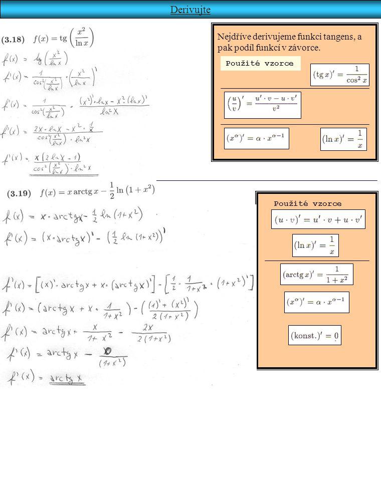 Derivujte Nejdříve derivujeme funkci tangens, a pak podíl funkcí v závorce. Použité vzorce