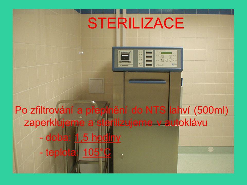 STERILIZACE Po zfiltrování a přeplnění do NTS lahví (500ml) zaperklujeme a sterilizujeme v autoklávu - doba: 1,5 hodiny - teplota: 105°C