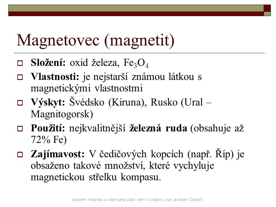 Autorem materiálu a všech jeho částí, není-li uvedeno jinak, je Marek Odstrčil. Magnetovec (magnetit)  Složení: oxid železa, Fe 3 O 4  Vlastnosti: j