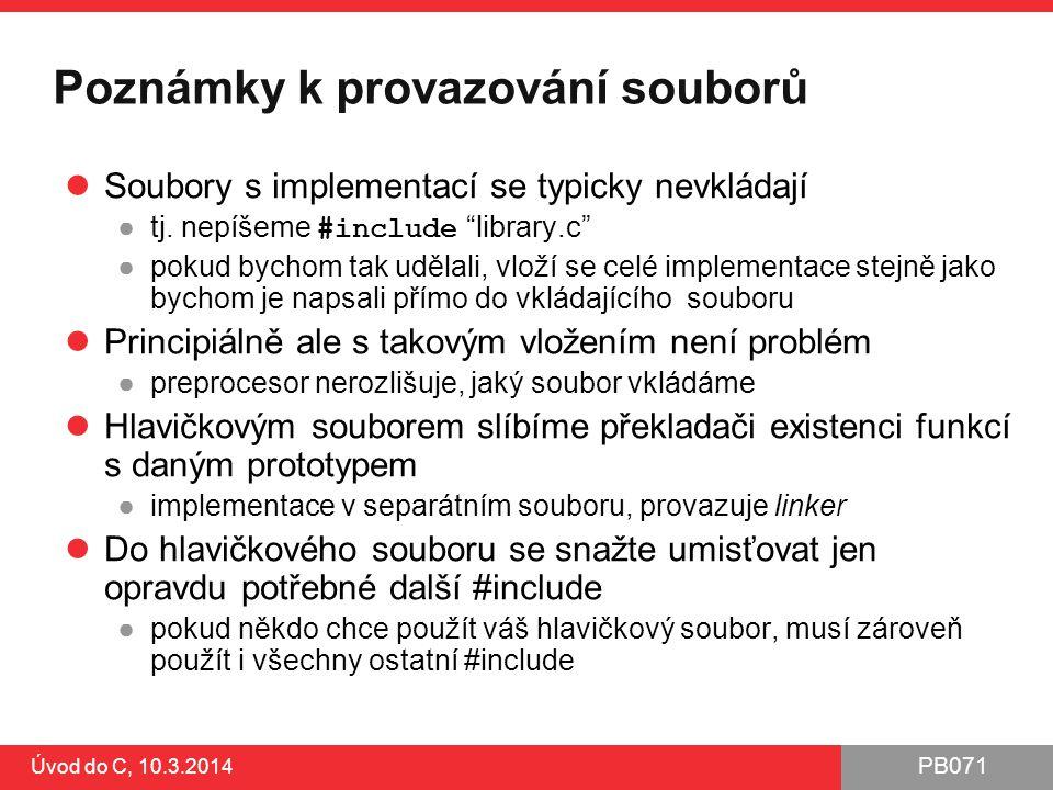 PB071 Úvod do C, 10.3.2014 Poznámky k provazování souborů Soubory s implementací se typicky nevkládají ●tj.