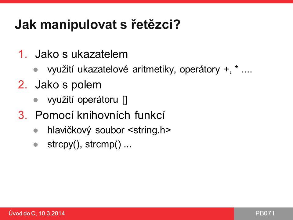 PB071 Úvod do C, 10.3.2014 Jak manipulovat s řetězci.