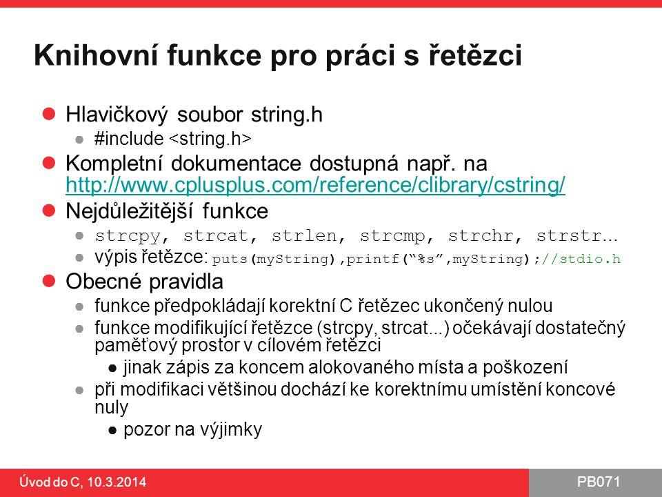 PB071 Úvod do C, 10.3.2014 Knihovní funkce pro práci s řetězci Hlavičkový soubor string.h ●#include Kompletní dokumentace dostupná např.