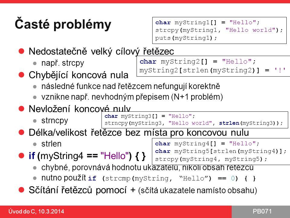 PB071 Úvod do C, 10.3.2014 Časté problémy Nedostatečně velký cílový řetězec ●např.