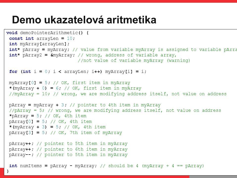 PB071 Úvod do C, 10.3.2014 Demo – problémy s řetězci void demoStringProblems() { char myString1[] = Hello ; strcpy(myString1, Hello world ); puts(myString1); char myString2[] = Hello ; myString2[strlen(myString2)] = ! ; puts(myString2); char myString3[] = Hello ; strncpy(myString3, Hello world , sizeof(myString3)); char myString4[] = Hello ; char myString5[strlen(myString4)]; strcpy(myString4, myString5); char myString6[] = Hello ; if (myString6 == Hello ) { } char* dayNames[] = { Pondeli , Utery , Streda }; puts(dayNames[0]); strcpy(dayNames[0], Ctvrtek ); }