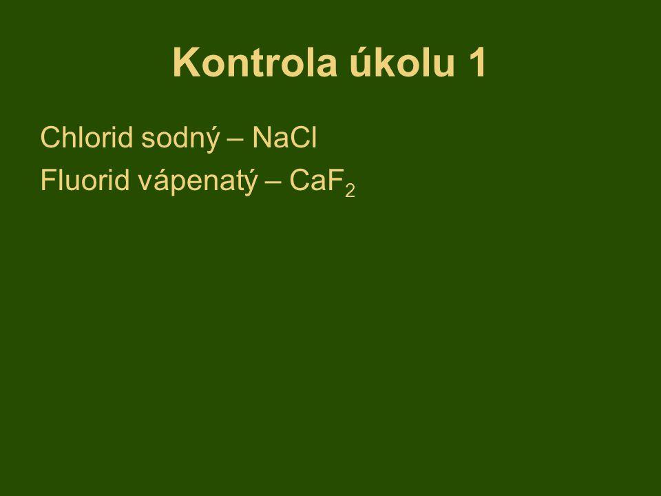Kontrola úkolu 1 Chlorid sodný – NaCl Fluorid vápenatý – CaF 2