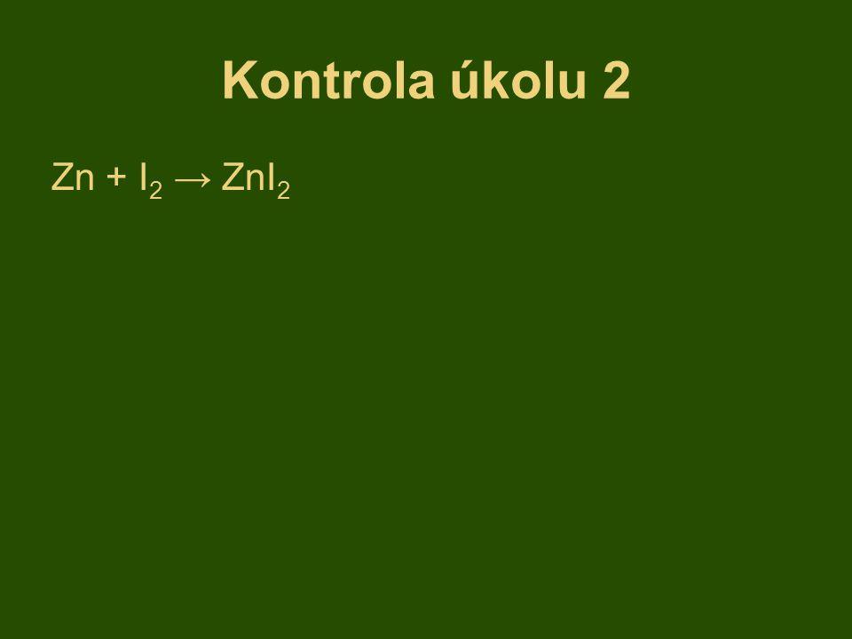 Kontrola úkolu 2 Zn + I 2 → ZnI 2