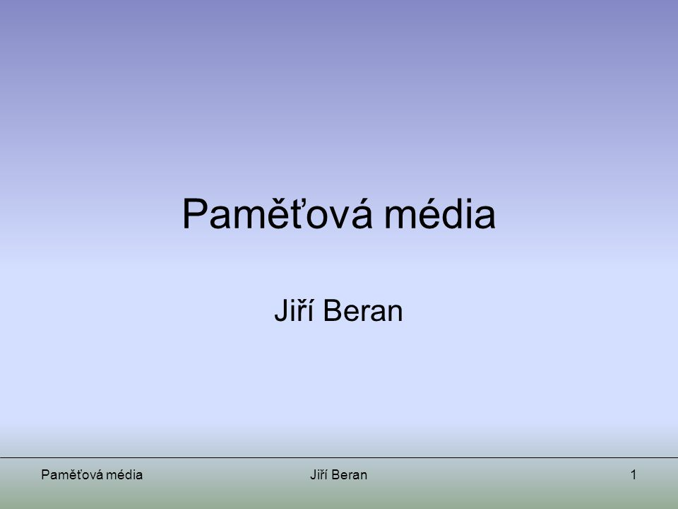 Paměťová médiaJiří Beran2 Přenosová a ukládací média Co si pod tím představit.