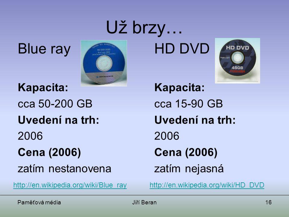 Paměťová médiaJiří Beran16 Už brzy… Blue ray Kapacita: cca 50-200 GB Uvedení na trh: 2006 Cena (2006) zatím nestanovena HD DVD Kapacita: cca 15-90 GB