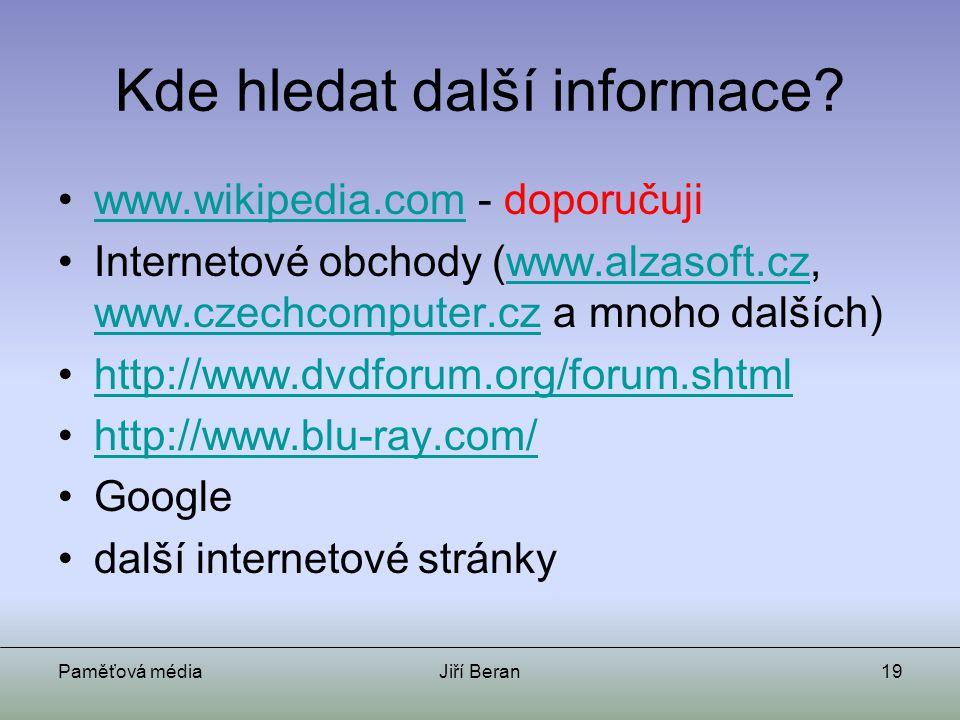 Paměťová médiaJiří Beran19 Kde hledat další informace? www.wikipedia.com - doporučujiwww.wikipedia.com Internetové obchody (www.alzasoft.cz, www.czech