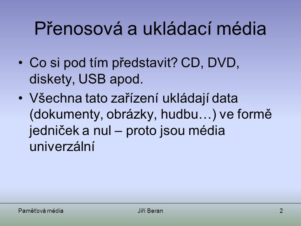 Paměťová médiaJiří Beran13 Secure Digital (SD) Memory Stick (MS) MultiMedia Card (MMC) xD Card (pouze Olympus a Fuji) Compact Flash (CF)
