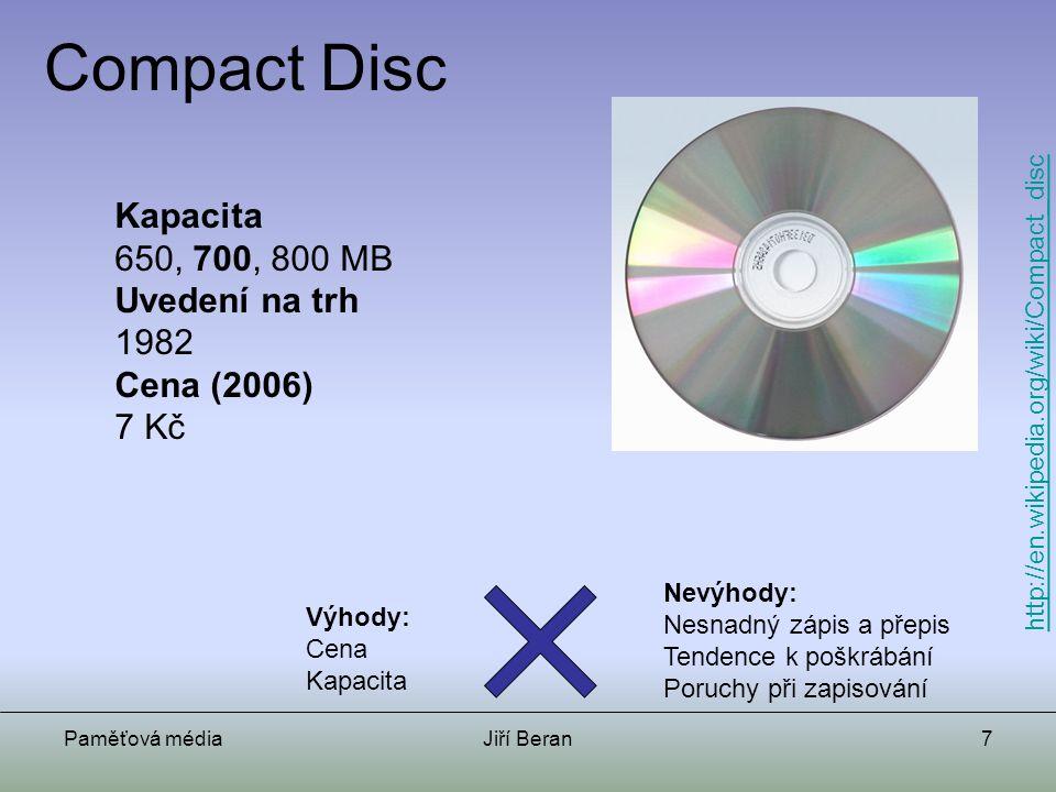 Paměťová médiaJiří Beran7 Compact Disc Kapacita 650, 700, 800 MB Uvedení na trh 1982 Cena (2006) 7 Kč Výhody: Cena Kapacita Nevýhody: Nesnadný zápis a
