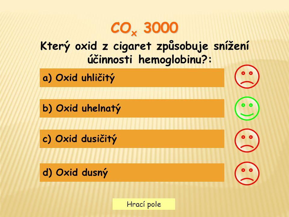 Hrací pole CO x 3000 Který oxid z cigaret způsobuje snížení účinnosti hemoglobinu?: a) Oxid uhličitý b) Oxid uhelnatý c) Oxid dusičitý d) Oxid dusný