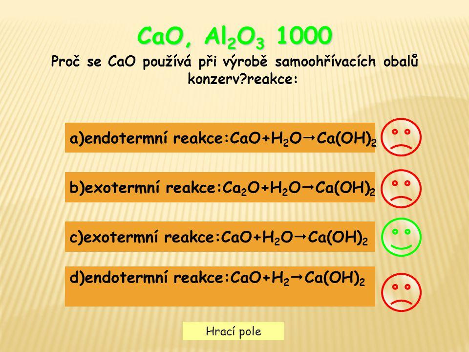 Hrací pole CaO, Al 2 O 3 1000 Proč se CaO používá při výrobě samoohřívacích obalů konzerv?reakce: a)endotermní reakce:CaO+H 2 O  Ca(OH) 2 b)exotermní