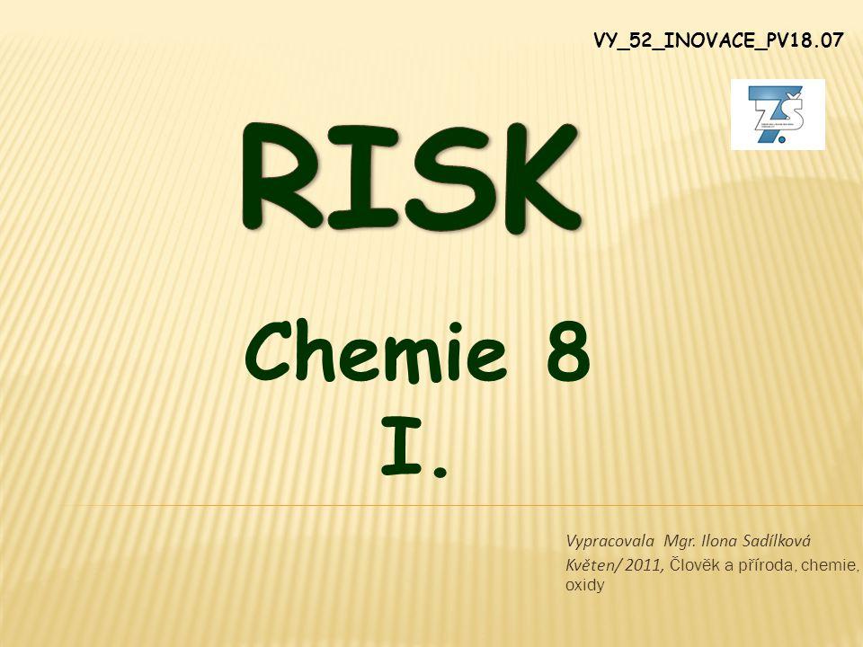Vypracovala Mgr. Ilona Sadílková Květen/ 2011, Člověk a příroda, chemie, oxidy Chemie 8 I. VY_52_INOVACE_PV18.07