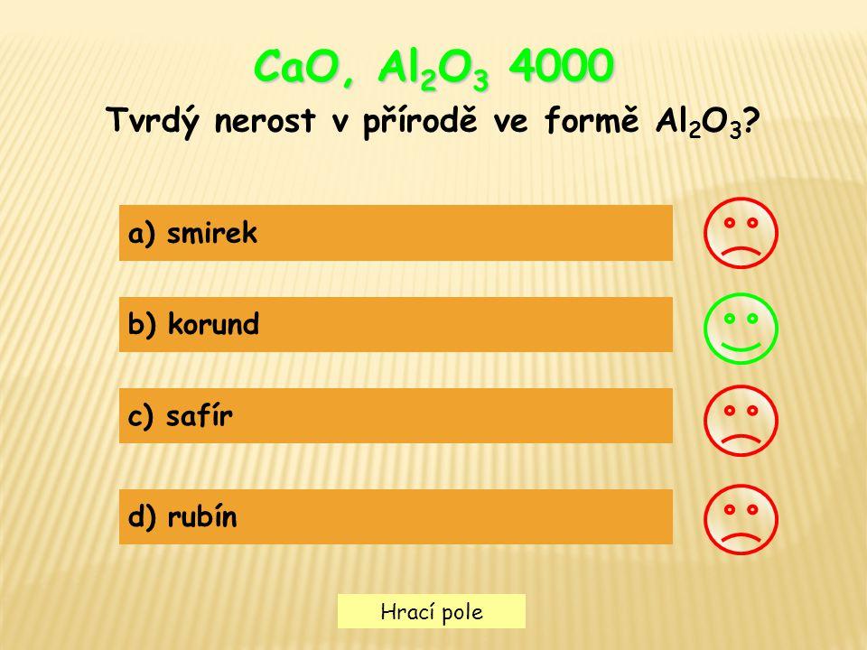 Hrací pole CaO, Al 2 O 3 4000 Tvrdý nerost v přírodě ve formě Al 2 O 3 ? a) smirek b) korund c) safír d) rubín