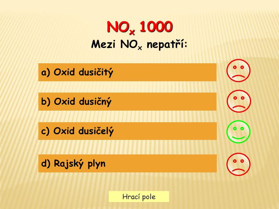 Hrací pole NO x 2000 Oxid dusnatý vzniká: a) Z oxidu dusného b) Z oxidu dusičitého c) Ze vzdušného dusíku a kyslíku d) Ze vzdušného kyslíku a vodíku