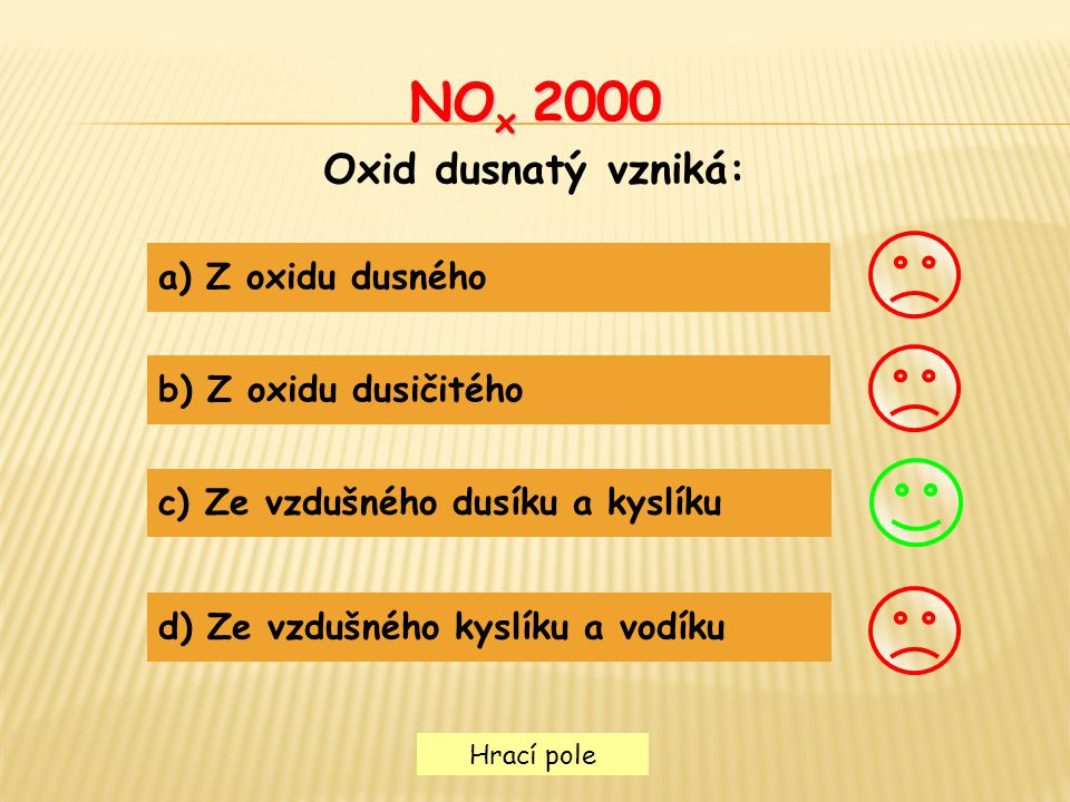 Hrací pole SO 2 3000 Napiš reakci vzniku oxidu siřičitého: a) S + O 3  SO 2 b) S + O 2  SO 2 c) SO 2 + O 2  S 2 O 4 d) S + O 2  SO 3