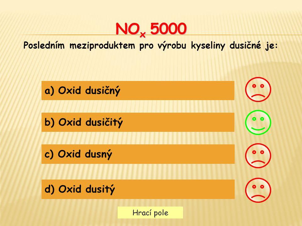 Hrací pole NO x 5000 Posledním meziproduktem pro výrobu kyseliny dusičné je: a) Oxid dusičný b) Oxid dusičitý c) Oxid dusný d) Oxid dusitý