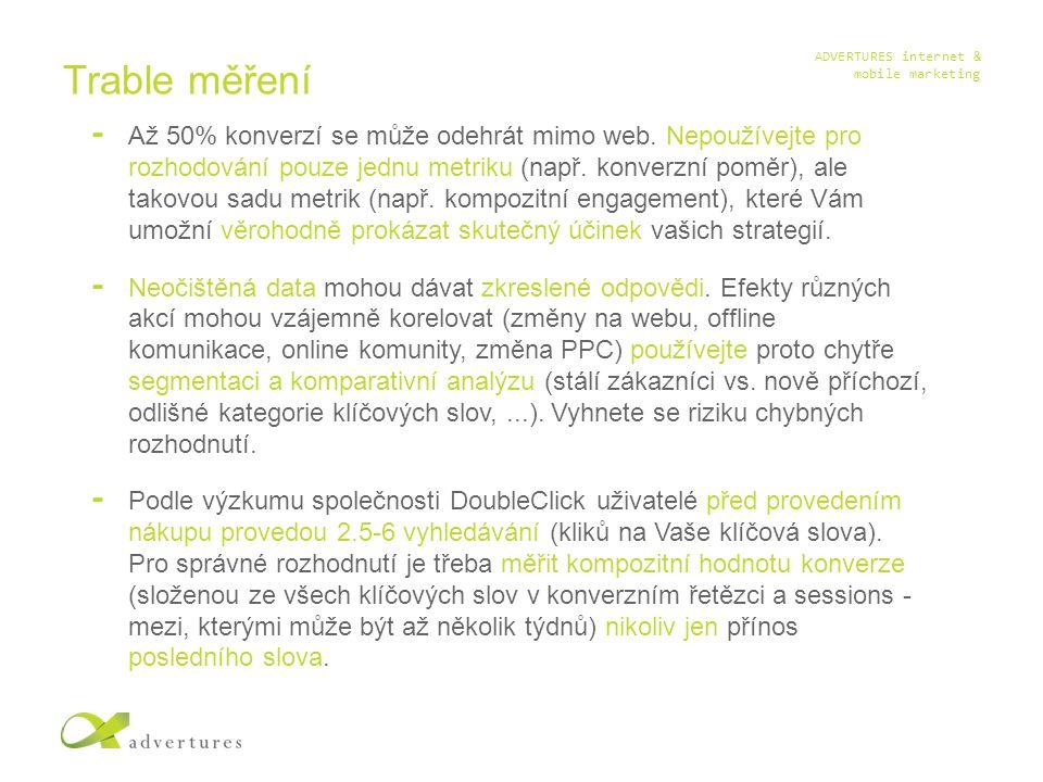 ADVERTURES internet & mobile marketing Trable měření Až 50% konverzí se může odehrát mimo web.