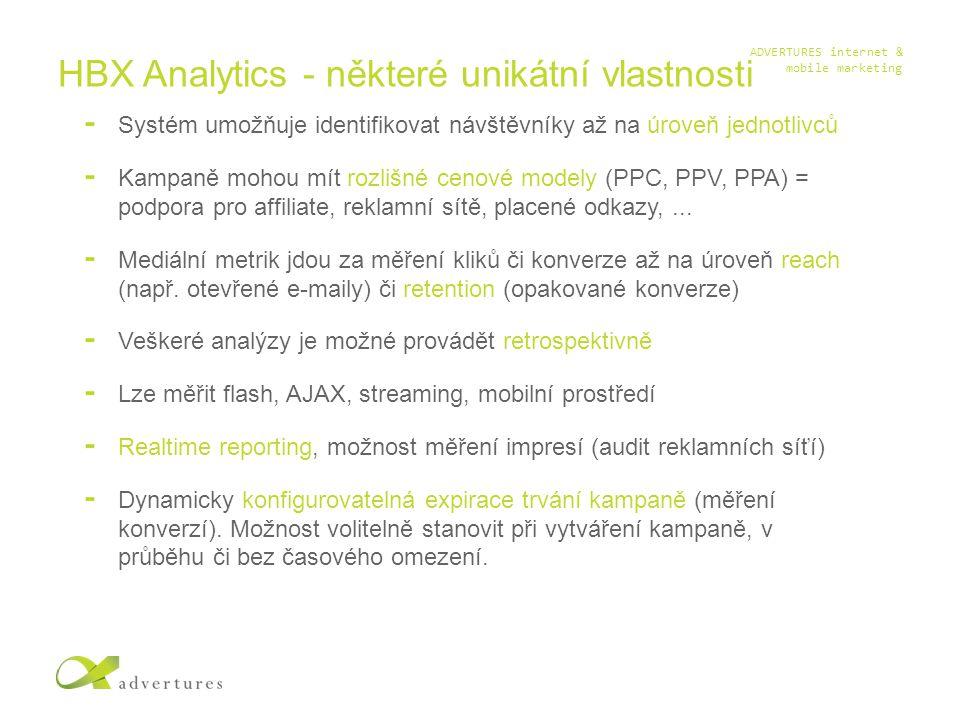 ADVERTURES internet & mobile marketing HBX Analytics - některé unikátní vlastnosti Systém umožňuje identifikovat návštěvníky až na úroveň jednotlivců Kampaně mohou mít rozlišné cenové modely (PPC, PPV, PPA) = podpora pro affiliate, reklamní sítě, placené odkazy,...
