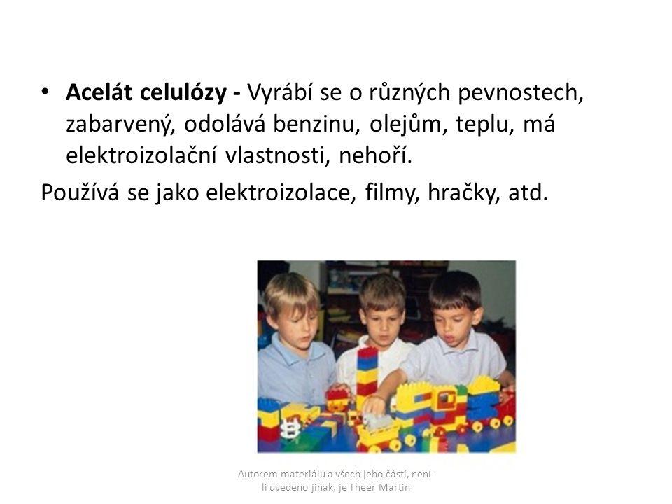 Acelát celulózy - Vyrábí se o různých pevnostech, zabarvený, odolává benzinu, olejům, teplu, má elektroizolační vlastnosti, nehoří. Používá se jako el