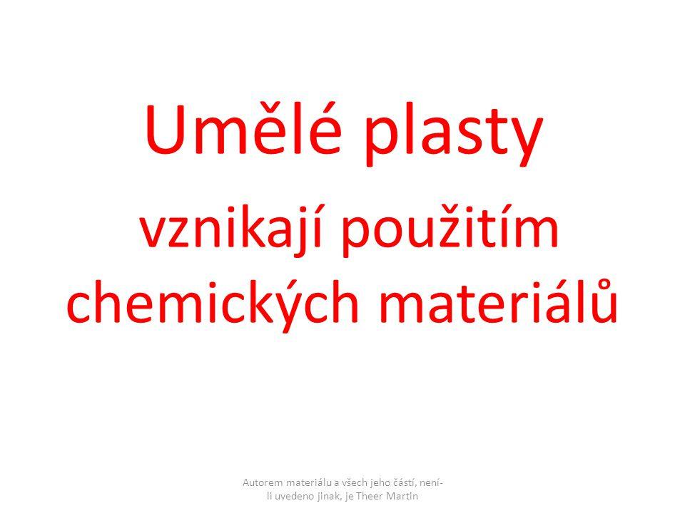 Umělé plasty vznikají použitím chemických materiálů Autorem materiálu a všech jeho částí, není- li uvedeno jinak, je Theer Martin