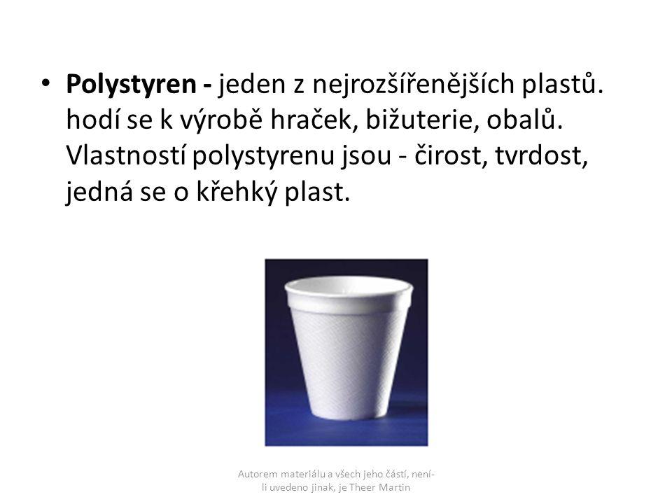 Polystyren - jeden z nejrozšířenějších plastů. hodí se k výrobě hraček, bižuterie, obalů. Vlastností polystyrenu jsou - čirost, tvrdost, jedná se o kř
