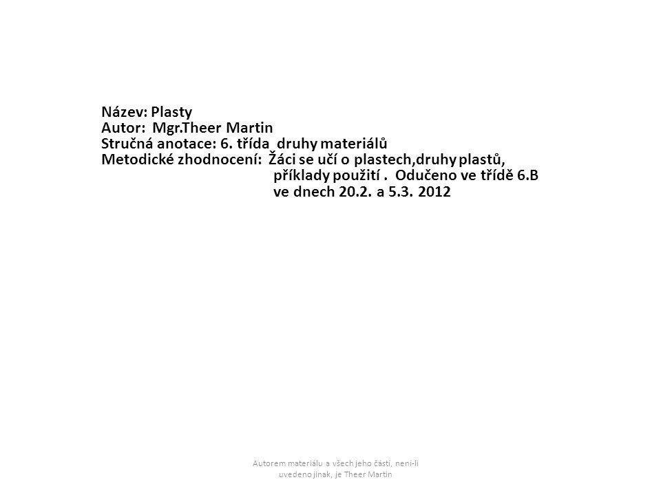 Název: Plasty Autor: Mgr.Theer Martin Stručná anotace: 6. třída druhy materiálů Metodické zhodnocení: Žáci se učí o plastech,druhy plastů, příklady po