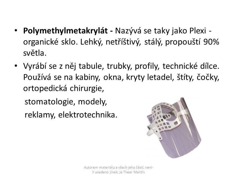 Polymethylmetakrylát - Nazývá se taky jako Plexi - organické sklo. Lehký, netříštivý, stálý, propouští 90% světla. Vyrábí se z něj tabule, trubky, pro
