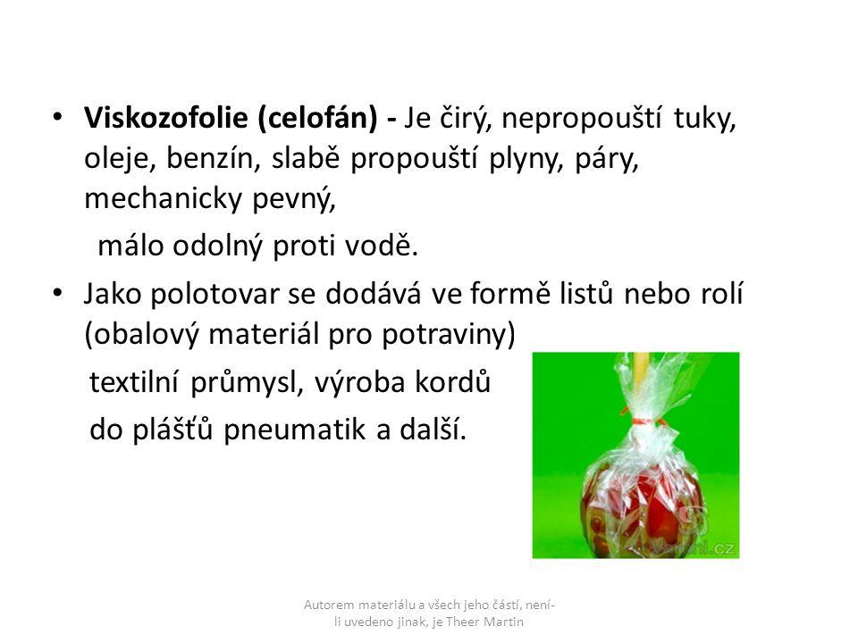 Polyvinylfluorid - Jedná se o šedobílý termoplast voskovitého omaku, má mimořádné fyzikální vlastnosti.