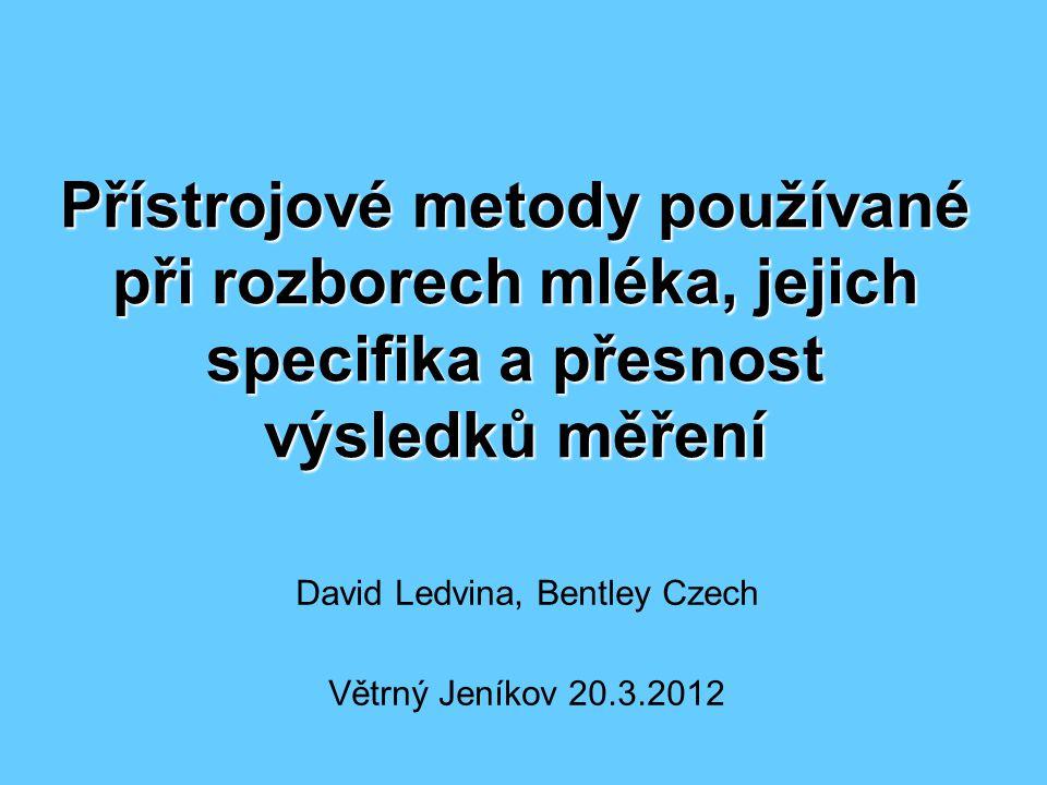 Přístrojové metody používané při rozborech mléka, jejich specifika a přesnost výsledků měření David Ledvina, Bentley Czech Větrný Jeníkov 20.3.2012