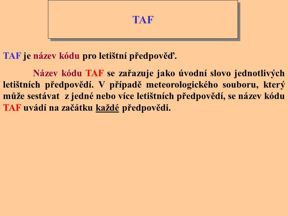 Tvar kódu letištní předpovědi TAF KMH n TAF (AMD) n CCCC YYGGggZ Y 1 Y 1 G 1 G 1 /Y 2 Y 2 G 2 G 2 dddffGf m f m KT n VVVV n (COR) MPS CAVOK TAF LKNA 1