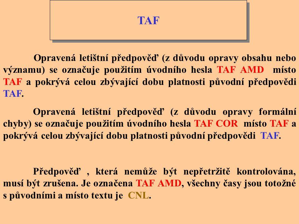 TAF Opravená letištní předpověď (z důvodu opravy obsahu nebo významu) se označuje použitím úvodního hesla TAF AMD místo TAF a pokrývá celou zbývající dobu platnosti původní předpovědi TAF.