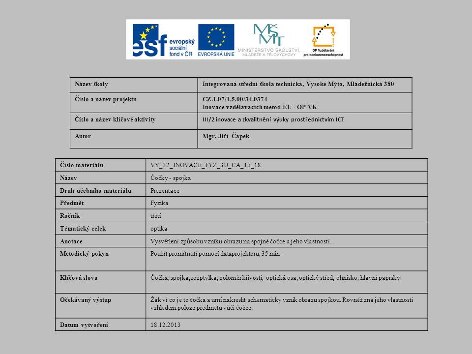 Název školyIntegrovaná střední škola technická, Vysoké Mýto, Mládežnická 380 Číslo a název projektuCZ.1.07/1.5.00/34.0374 Inovace vzdělávacích metod E