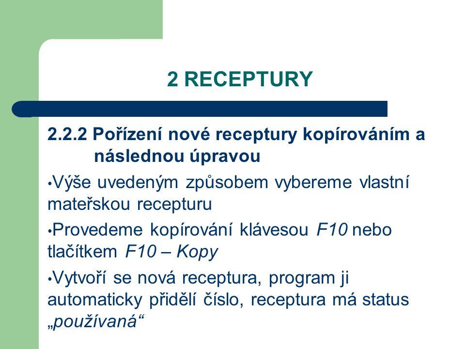 """2 RECEPTURY 2.2.2 Pořízení nové receptury kopírováním a následnou úpravou Výše uvedeným způsobem vybereme vlastní mateřskou recepturu Provedeme kopírování klávesou F10 nebo tlačítkem F10 – Kopy Vytvoří se nová receptura, program ji automaticky přidělí číslo, receptura má status """"používaná"""