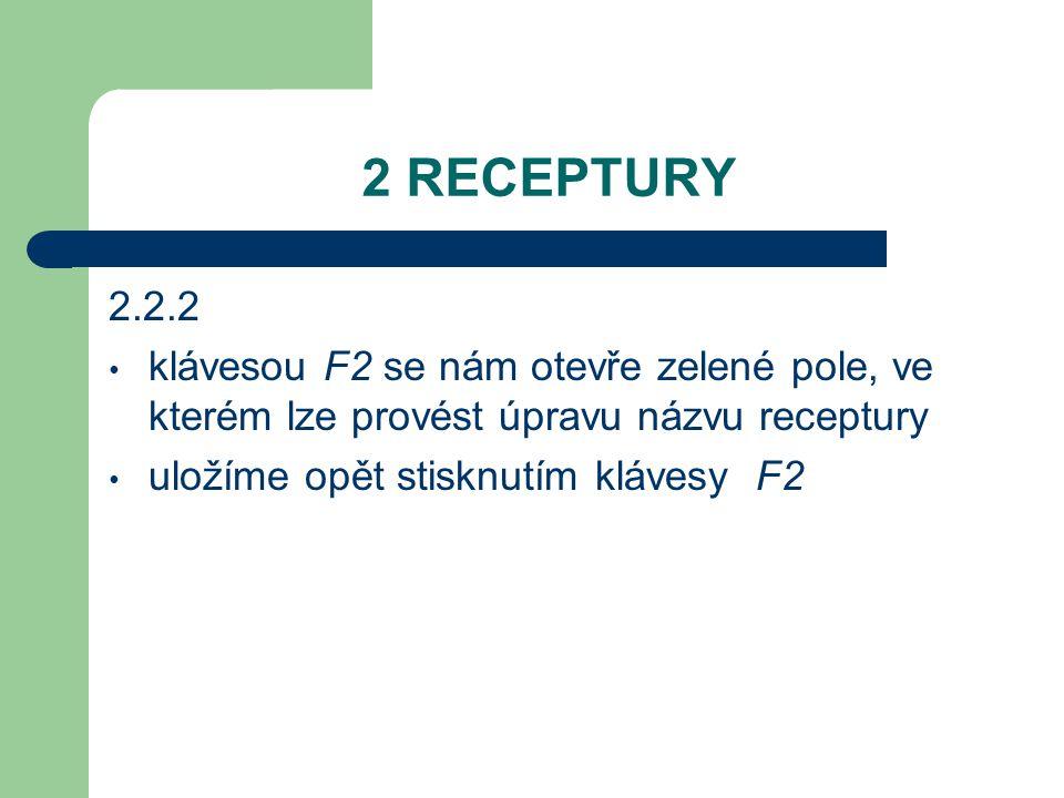 2 RECEPTURY 2.2.2 klávesou F2 se nám otevře zelené pole, ve kterém lze provést úpravu názvu receptury uložíme opět stisknutím klávesy F2