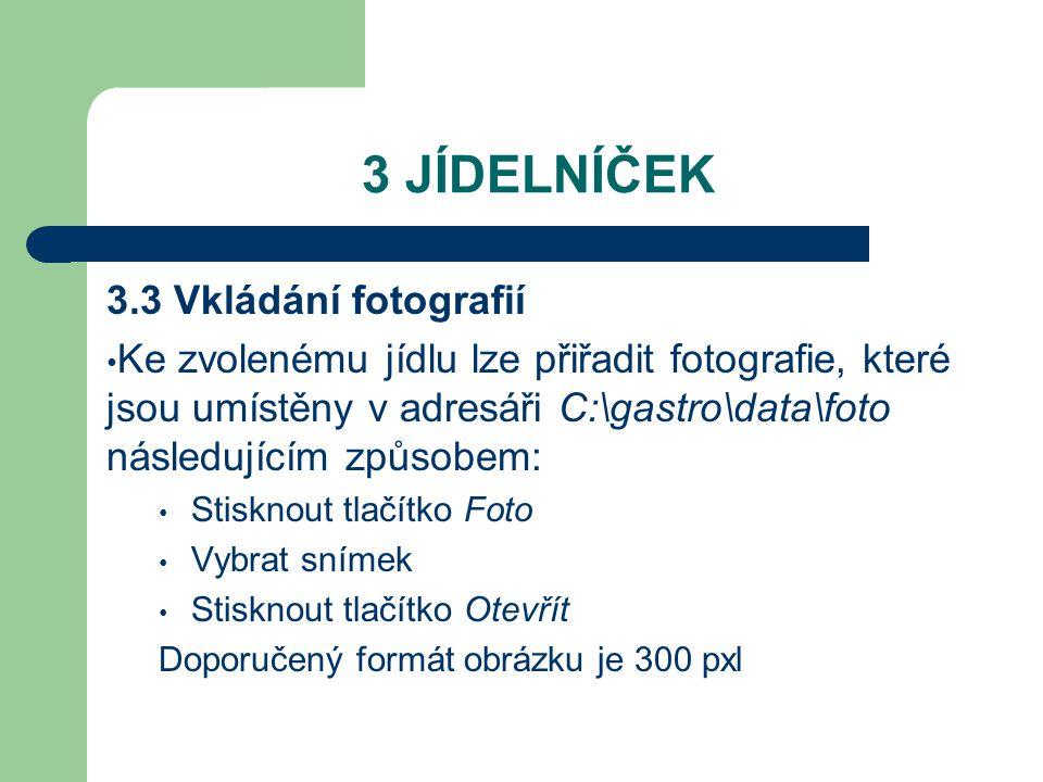 3 JÍDELNÍČEK 3.3 Vkládání fotografií Ke zvolenému jídlu lze přiřadit fotografie, které jsou umístěny v adresáři C:\gastro\data\foto následujícím způsobem: Stisknout tlačítko Foto Vybrat snímek Stisknout tlačítko Otevřít Doporučený formát obrázku je 300 pxl