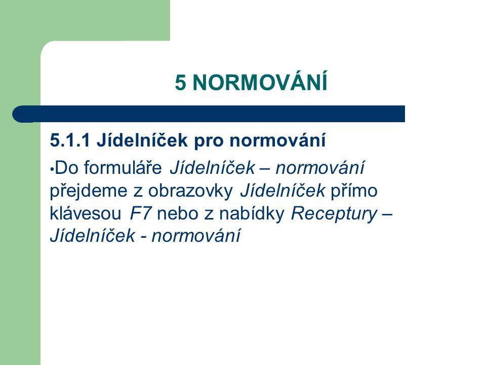 5 NORMOVÁNÍ 5.1.1 Jídelníček pro normování Do formuláře Jídelníček – normování přejdeme z obrazovky Jídelníček přímo klávesou F7 nebo z nabídky Receptury – Jídelníček - normování