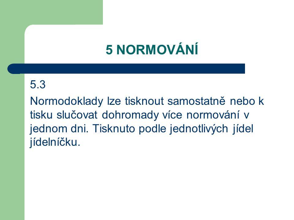 5 NORMOVÁNÍ 5.3 Normodoklady lze tisknout samostatně nebo k tisku slučovat dohromady více normování v jednom dni.