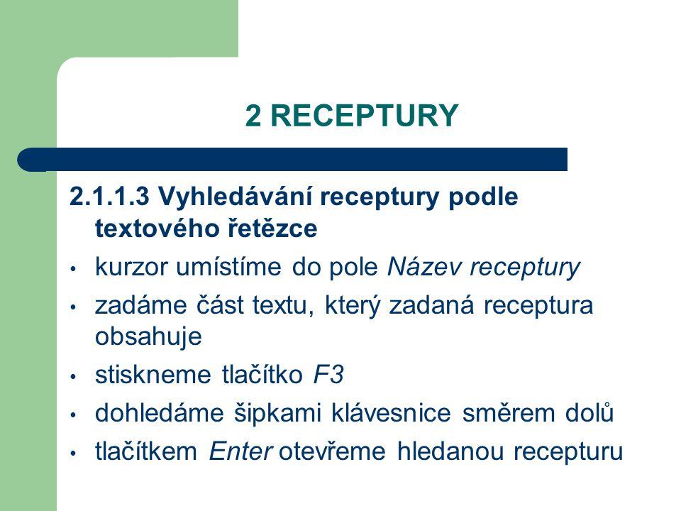 2 RECEPTURY 2.1.1.4 Dále recepturu můžeme vyhledat podle přesného číselného označení dle čísla zadané receptury