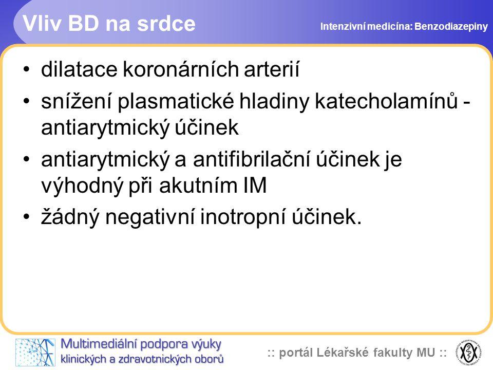 :: portál Lékařské fakulty MU :: Vliv BD na srdce dilatace koronárních arterií snížení plasmatické hladiny katecholamínů - antiarytmický účinek antiarytmický a antifibrilační účinek je výhodný při akutním IM žádný negativní inotropní účinek.