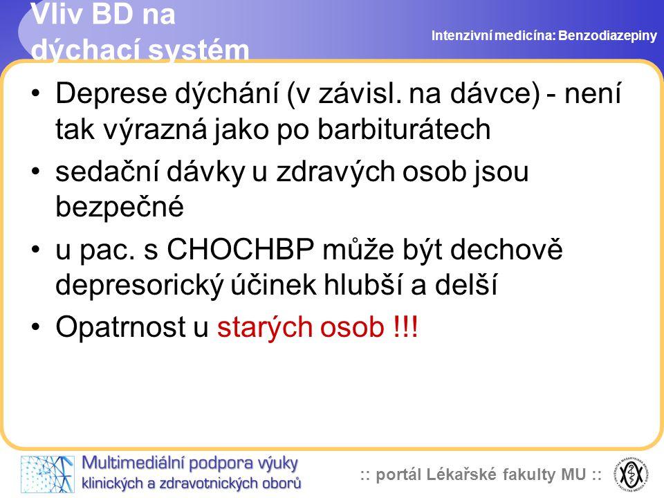 :: portál Lékařské fakulty MU :: Vliv BD na dýchací systém Deprese dýchání (v závisl. na dávce) - není tak výrazná jako po barbiturátech sedační dávky