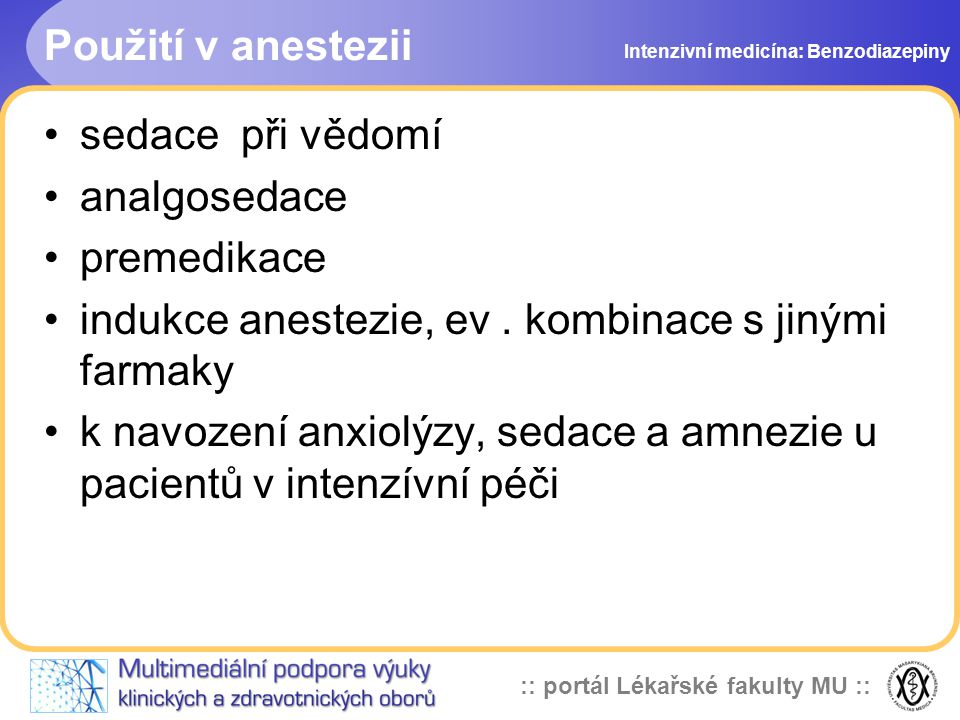 :: portál Lékařské fakulty MU :: Použití v anestezii sedace při vědomí analgosedace premedikace indukce anestezie, ev. kombinace s jinými farmaky k na