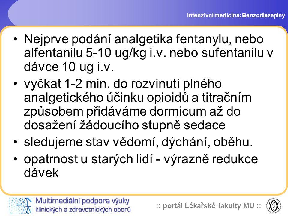 :: portál Lékařské fakulty MU :: Nejprve podání analgetika fentanylu, nebo alfentanilu 5-10 ug/kg i.v. nebo sufentanilu v dávce 10 ug i.v. vyčkat 1-2