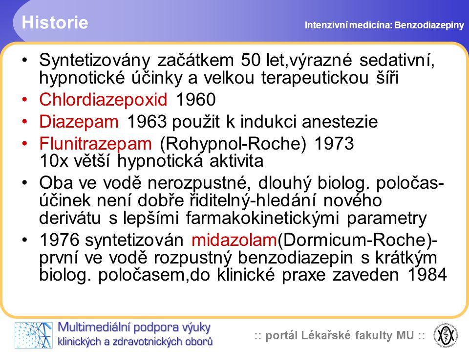 :: portál Lékařské fakulty MU :: Historie Syntetizovány začátkem 50 let,výrazné sedativní, hypnotické účinky a velkou terapeutickou šíři Chlordiazepoxid 1960 Diazepam 1963 použit k indukci anestezie Flunitrazepam (Rohypnol-Roche) 1973 10x větší hypnotická aktivita Oba ve vodě nerozpustné, dlouhý biolog.