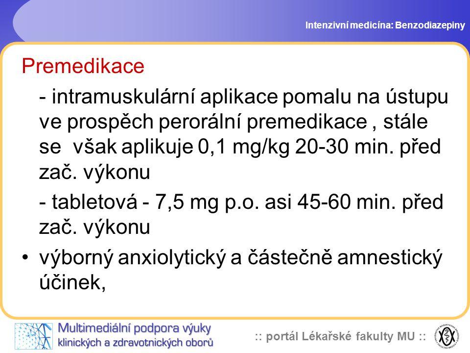 :: portál Lékařské fakulty MU :: Premedikace - intramuskulární aplikace pomalu na ústupu ve prospěch perorální premedikace, stále se však aplikuje 0,1 mg/kg 20-30 min.