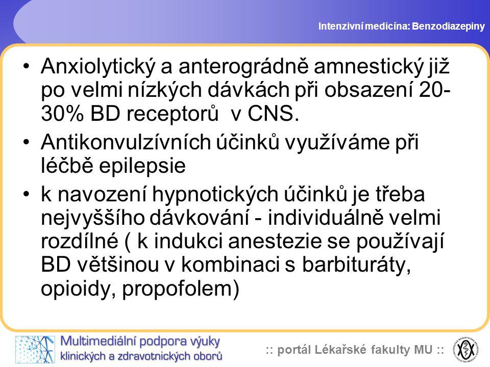 :: portál Lékařské fakulty MU :: Anxiolytický a anterográdně amnestický již po velmi nízkých dávkách při obsazení 20- 30% BD receptorů v CNS. Antikonv