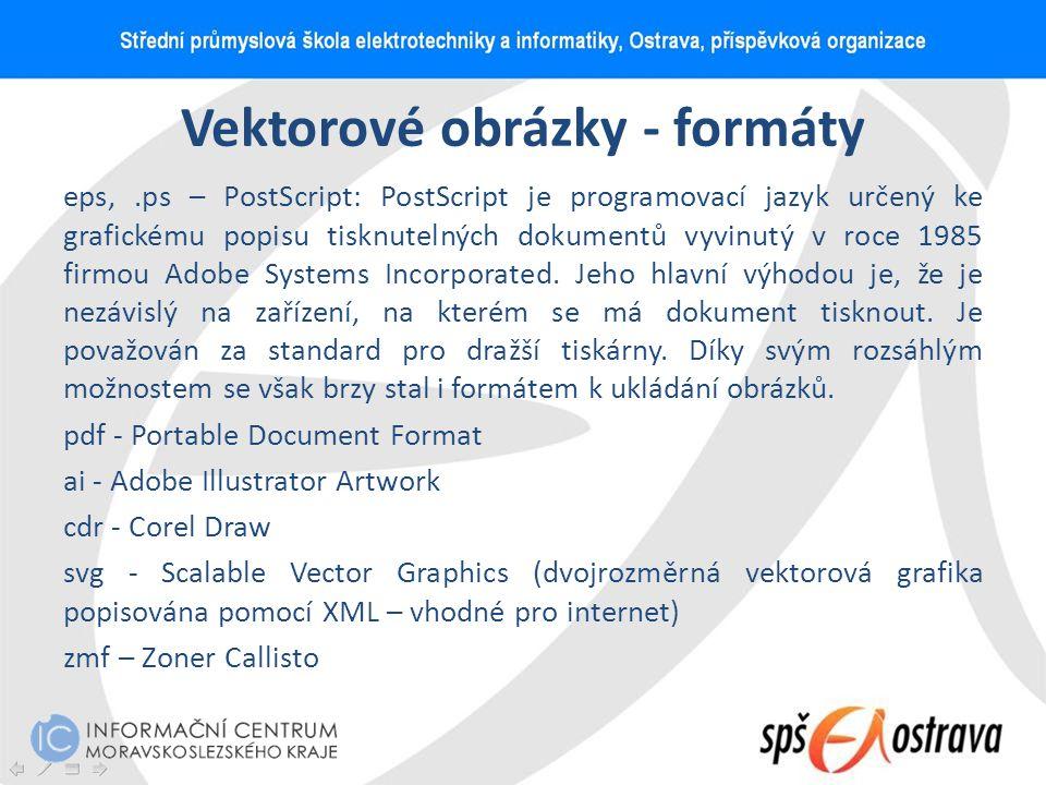 Vektorové obrázky - formáty eps,.ps – PostScript: PostScript je programovací jazyk určený ke grafickému popisu tisknutelných dokumentů vyvinutý v roce