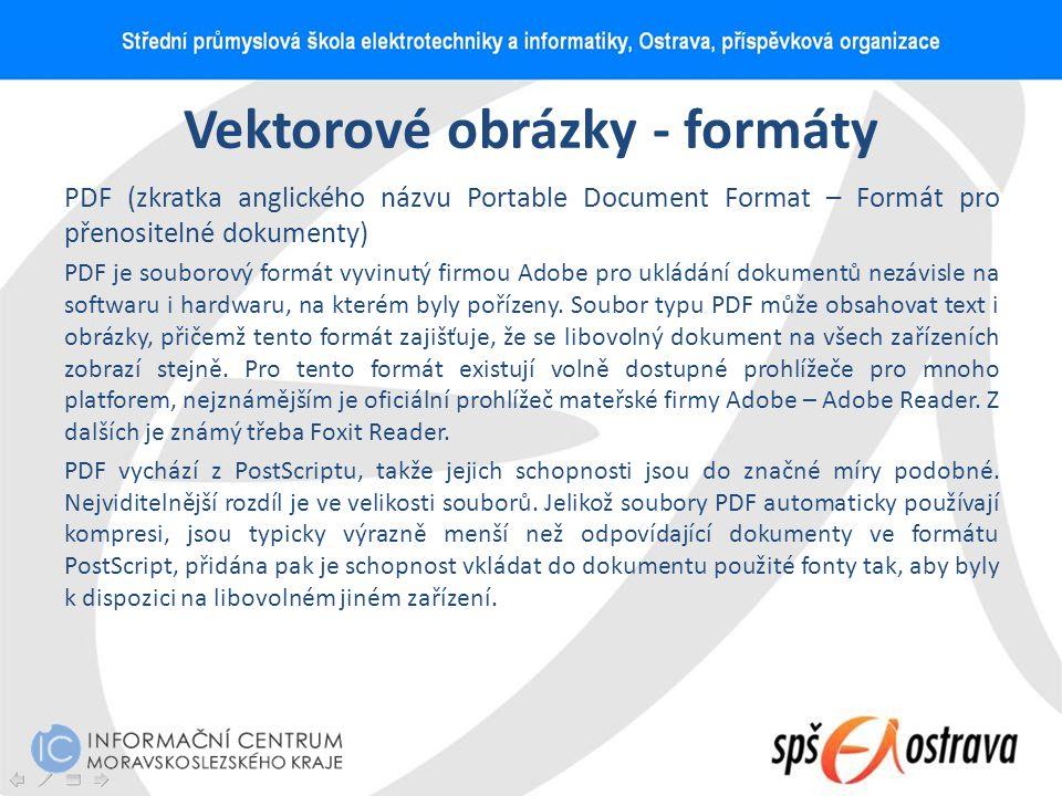 Vektorové obrázky - formáty PDF (zkratka anglického názvu Portable Document Format – Formát pro přenositelné dokumenty) PDF je souborový formát vyvinu